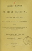 view Second report of the Clinical Hospital for Diseases of Children, Stevenson Square, Manchester : containing data on the social, hygienic, and climatic agencies affecting the health and mortality of the children of the operative classes