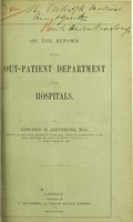 view On the reform of the out-patient department of our hospitals / by Edward H. Sieveking.
