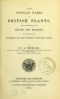 view On the popular names of British plants : being an explanation of the origin and meaning of the names of our indigenous and most commonly cultivated species / by R.C.A. Prior.