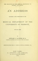 view The relations of the medical profession to modern education : an address delivered at the commencement of the Medical Department of the University of Vermont, June 16, 1869