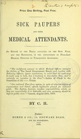 view Sick paupers and their medical attendants : an exposé of the fraud inflicted on the sick poor, and the ratepayer, in the employment by poor-law medical officers of unqualified assistants