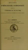 view Études d'hématologie pathologique basées sur l'extraction des gaz du sang (variations de capacité pour l'oxygène par le globule sanguin) / par G.-E. Légerot.