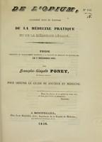 view De l'opium, considéré sous le rapport de la médecine pratique et de la médecine légale : thèse présentée et publiquement soutenue à la Faculté de médecine de Montpellier, le 5 décembre 1836 / par François-Léopold Ponet.