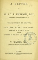 view A letter to Sir J.T.B. Duckworth, bart., President of the Devon & Exeter Hospital, &c., &c. on the exclusion, by statute, of practising medical men, being donors & subscribers, from the committee of the Devon and Exeter Hospital / by T. Shapter.