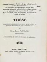 view Thèse présentée et publiquement soutenue, à la Faculté de médecine de Montpellier, le 22 décembre 1838 / par Géraud-Calixte Plougeaut.