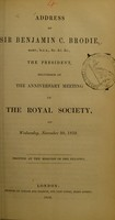 view Address of Sir Benjamin C. Brodie, ... the president, delivered at the anniversary meeting of the Royal Society, on Wednesday, November 30, 1859.