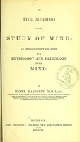 view On the method of the study of mind : an introductory chapter to a physiology and pathology of the mind / by Henry Maudsley.