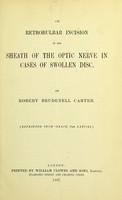 view On retrobulbar incision of the sheath of the optic nerve in cases of swollen disc / by Robert Brudenell Carter.