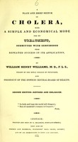 view A plain and brief sketch of cholera : with a simple and economical mode for its treatment, submitted with confidence from repeated success in its application / by William Henry Williams.