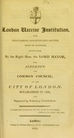 view London Vaccine Institution, for inoculating and supplying matter free of expense : patronized by the Right Hon. the Lord Mayor, the Aldermen, and Common Council, of the City of London, established in 1806, and supported by voluntary contributions.