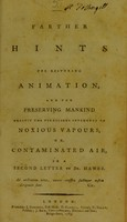 view Farther hints for restoring animation, and for preserving mankind against the pernicious influence of noxious vapours, or, contaminated air, in a second letter to Dr. Hawes.