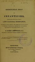 view A medico-legal essay on infanticide : translated from the author's Latin inaugural dissertation, composed on that subject, and submitted to the Faculty of Medicine in Edinburgh, preparatory to receiving the degree of M.D. in the present year / by Robert Arrowsmith.