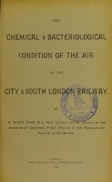 view The chemical & bacteriological condition of the air on the City & South London Railway / by W. Scott Tebb.