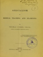 view Specialism in medical teaching and examining / by Thomas Cooke.