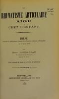 view Du rhumatisme articulaire aigu chez l'enfant : thèse présentée et publiquement soutenue à la Faculté de médecine de Montpellier le 22 mars 1902 / par Henri Goudareau.