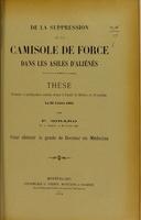 view De la suppression de la camisole de force dans les asiles d'aliénés : thèse présentée et publiquement soutenue devant la Faculté de médecine de Montpellier le 30 juillet 1904 / par P. Girard.