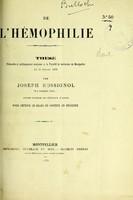 view De l'hémophilie : thèse présentée et publiquement soutenue à la Faculté de médecine de Montpellier le 26 juillet 1878 / par Joseph Rossignol.