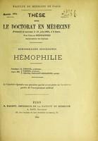 view Hemorrhagies successives, hémophilie : thèse pour le doctorat en médecine présentée et soutenue le 18 juin 1884, à 1 heure / par Carlos Hernandez ; président M. Verneuil, juges MM. Tarnier, Segond, Ribemont-Dessaignes.
