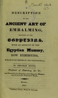 view A description of the ancient art of embalming, practised by the Egyptians : with an account of the Egyptian mummy, now exhibiting, which is divested of its bandages, &c. / by Abraham Booth.