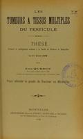 view Les tumeurs à tissus multiples du testicule : thèse présentée et publiquement soutenue à la Faculté de médecine de Montpellier le 1er avril 1908 / par Jean Quercy.