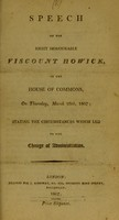 view Speech of the Right Honourable Viscount Howick, in the House of Commons, on Thursday, March 26th, 1807 : stating the circumstances which led to the change of administration.