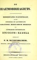 view De haemorrhagicis : dissertatio inauguralis quam consensu et auctoritate gratiosi medicorum ordinis in Literarum Universitate Ruperto-Carola / scripsit F.M. Mutzenbecher.