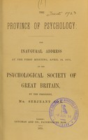 view The province of psychology : the inaugural address at the first meeting, April 14, 1875, of the Psychological Society of Great Britain / by the President, Mr. Serjeant Cox.