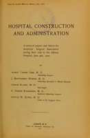 view Hospital construction and administration : a series of papers read before the American Surgical Association during their visit to the Albany Hospital, June 4th, 1902 / by Albert Vander Veer [and others].