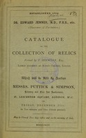 view Dr. Edward Jenner, M.D., F.R.S., etc. (discoverer of vaccination) : catalogue of the collection of relics formed by F. Mockler, Esq., lately exhibited at King's College, London : comprising oil paintings, drawings, miniatures on ivory, antique silver spoons, silver porringer, dated 1686-7, diplomas and certificates, engraved and other portraits, addresses, manuscripts, autograph letters, a long series of books and pamphlets on vaccination, etc., etc.
