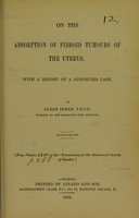 view On the absorption of fibroid tumours of the uterus : with a report of a suspected case / by Alban Doran.