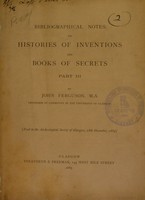 view Bibliographical notes on histories of inventions and books of secrets. Pt. III