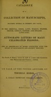 view Catalogue of a collection of manuscripts, including several of interest and value, in the Oriental, Greek, Latin, Italian, Spanish, French, German, Flemish, and English languages : autograph letters of many celebrated persons : and an assemblage of books connected with the study of manuscripts and ancient writings : on sale, at the prices affixed, by Thomas Rodd, 2 Great Newport Street, London.
