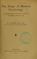 view The scope of modern psychology : an inaugural lecture delivered in the University of Edinburgh, November 1906 / byW.G. Smith.
