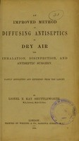 view An improved method of diffusing antiseptics in dry air for inhalation, disinfection, and antiseptic surgery / by Lionel E. Kay Shuttleworth.