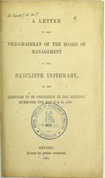 view A letter to the vice-chairman of the Board of Management of the Radcliffe Infirmary on the questions to be considered at the meetings summoned for May 17 & 31, 1866