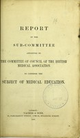 view Report of the Sub-Committee appointed by the Committee of Council of the British Medical Association to consider the subject of medical education.