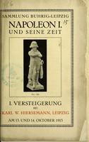 view Napoleon I. und seine Zeit : Katalog von Autographen, Büchern, Porträts, Schlachtendarstellungen, Karikaturen ... in der Hauptsache aus der Sammlung H. Buhrig, Leipzig.