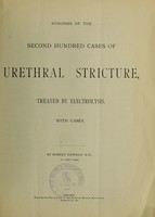 view Synopsis of the second hundred cases of urethral stricture, treated by electrolysis : with cases / by Robert Newman.