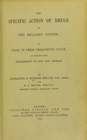 view The specific action of drugs on the healthy system : an index to their therapeutic value, as deduced from experiments on man and animals / by Alexander G. Burness and F. J. Mavor.