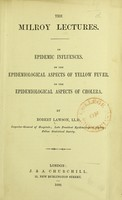 view On epidemic influences : on the epidemiological aspects of yellow fever; on the epidemiological aspects of cholera / by Robert Lawson.