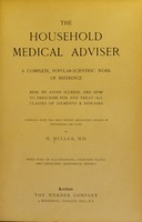 view The household medical adviser. A complete, popular-scientific work of reference ... compiled from the most recent recognised system of prevention and cure ... with over 320 illustrations, coloured plates and unfolding anatomical models / by H.Muller. M.D.