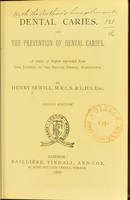 view Dental caries and the prevention of dental caries : a series of papers reprinted from the Journal of the British Dental Association / by Henry Sewill.