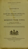 view Reports to the Right Hon. William Cowper, M.P., president of the General Board of Health, on the metropolis water supply, under the provisions of the Metropolis Water Act.