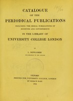 view Catalogue of the periodical publications : including the serial publications of societies and governments, in the Library of University College, London / by L. Newcombe.