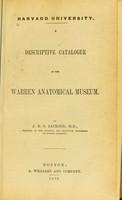 view Harvard University. A descriptive catalogue of the Warren Anatomical Museum / by J B S Jackson.