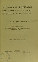 view Pygmies and Papuans : the stone age today in Dutch New Guinea / / by A. F. R. Wollaston, with appendices by W.R. Ogilvie-Grant, A. C. Haddon and Sidney H. Ray.