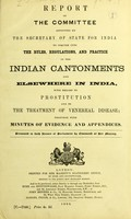 view Report of the Committee appointed by the Secretary of State for India to inquire into the rules, regulations, and practice in the Indian cantonments and elsewhere in India, with regard to prostitution and to the treatment of venereal disease : together with minutes of evidence and appendices.