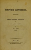 view Verbrechen und Wahnsinn : ein Beitrag zur Diagnostik zweifelhafter Seelenstörungen für Aerzte, Psychologen und Richter / von A. Solbrig.