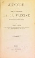 view Jenner : sa vie, sa découverte de la vaccine et toutes ses autres oeuvres / par Alfred Ledier.