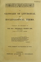 view A glossary of liturgical and ecclesiastical terms / compiled and arranged by the Rev. Frederick George Lee.